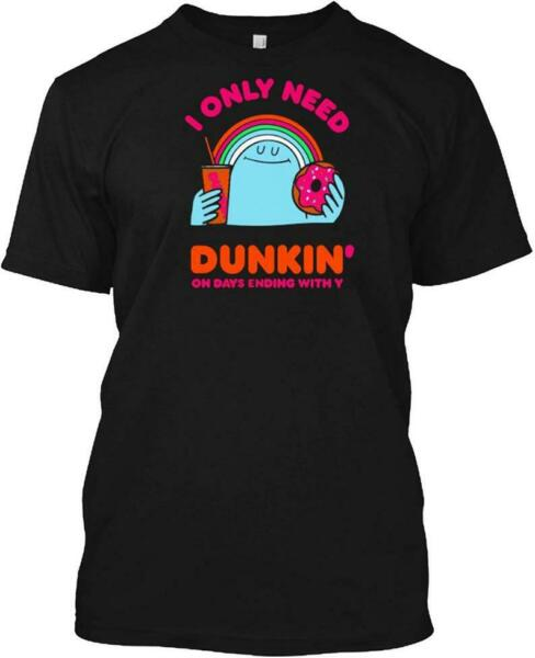 I Only Need Dunkin On Days Ending With You Tshirt Vintage Gift 100%CottonS 3XL