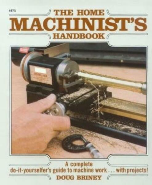The Home Machinists Handbook setting up and operating a home machine shop NEW