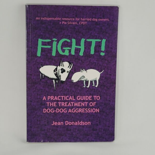 Fight A Practical Guide to the Treatment of Dog Dog Aggression by J Donaldson $9.99