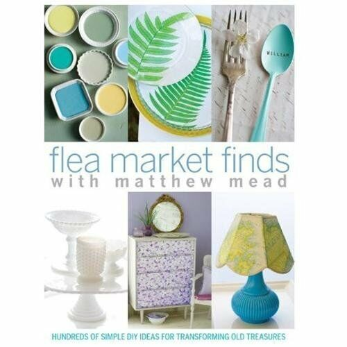 Flea Market Finds : Hundred of Simple Diy Ideas for Transforming Old New PB $6.49