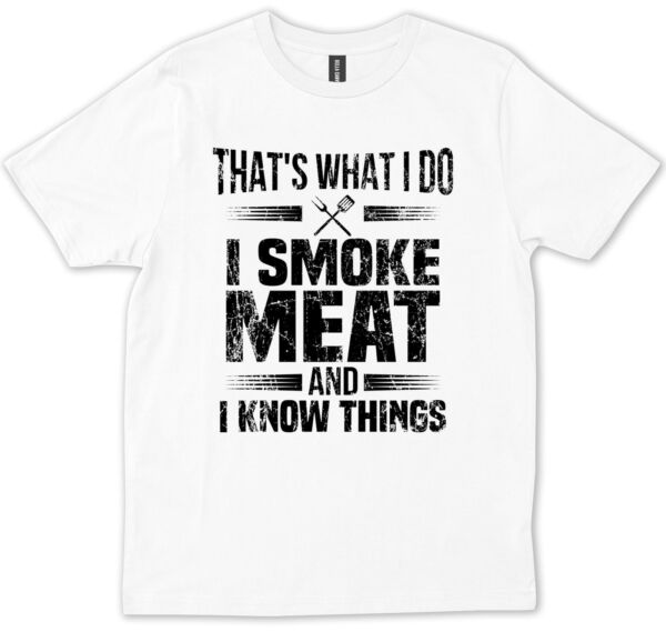 I Smoke Meat And I Know Things BBQ Smoking Meat Barbeque Smoker Gift T shirt