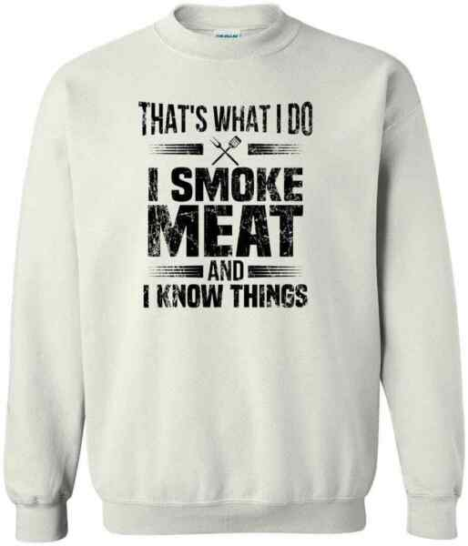 I Smoke Meat And I Know Things BBQ Smoking Meat Barbeque Smoker Gift Sweatshirt