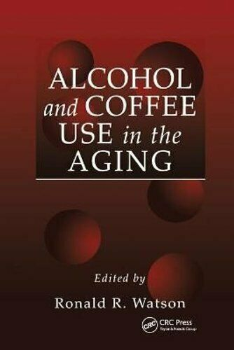 Alcohol and Coffee Use in the Aging by Ronald Ross Watson 9780367398057