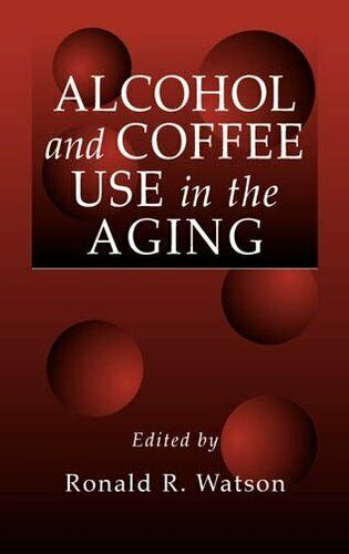 Alcohol and Coffee Use in the Aging by Ronald Ross Watson 9780849322570