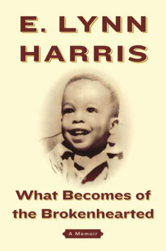 What Becomes of the Brokenhearted: A Memoir by Harris E. Lynn