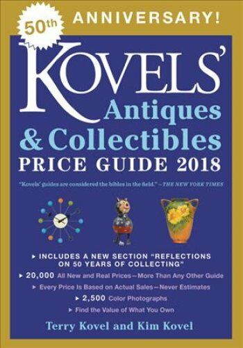 Kovels' Antiques and Collectibles Price Guide 2018 by Kim Kovel and Terry...