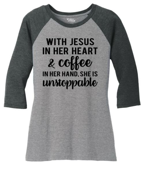 Ladies Jesus In Her Heart Coffee In Hand Unstoppable 3 4 Raglan Religious Shirt