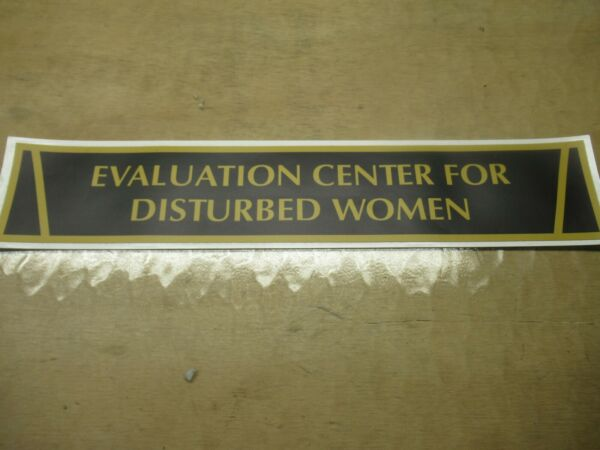 EVALUATION CENTER FOR DISTURBED WOMEN 18quot; X 4quot; DORM SIGN FRATERNITY SORORITY
