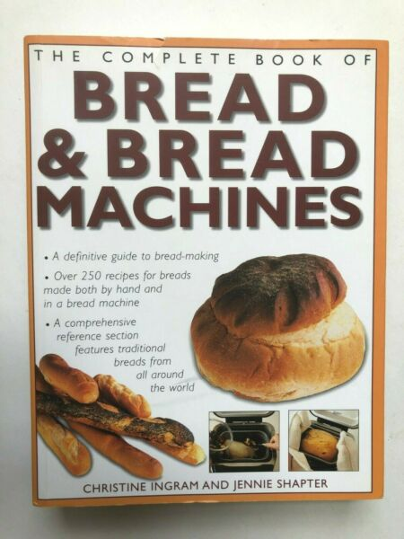 The Complete Book of Bread amp; Bread Machines Christine Ingram and Jennie Shapter