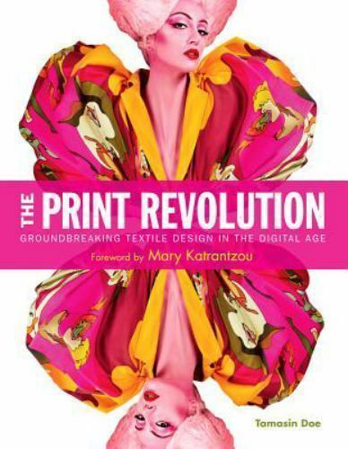 The Print Revolution : Groundbreaking Textile Design in the Digital Age by...