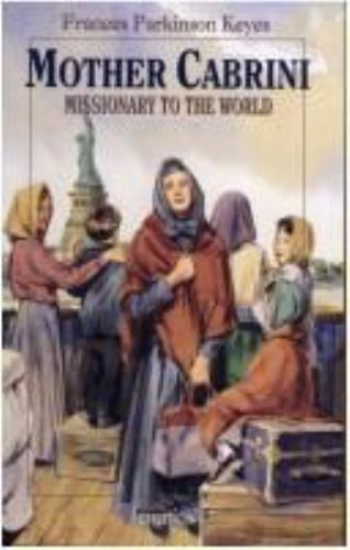 Mother Cabrini : Missionary to the World by John Lawn and Frances Parkinson...