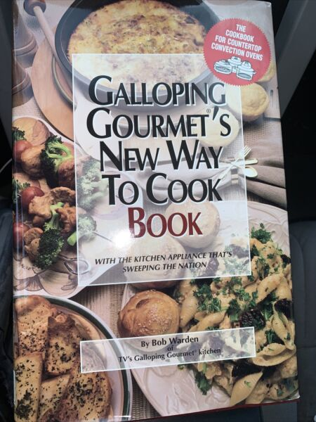 Galloping Gourmet#x27;s New Way to Cook Book: Counter Convection Oven Bob Warden