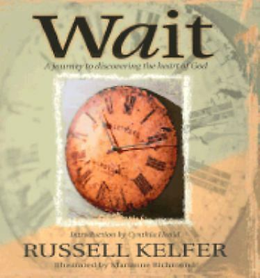 Wait : A Journey to Discovering the Heart of God by Russell Kelfer