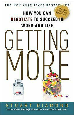 Getting More : How You Can Negotiate to Succeed in Work and Life