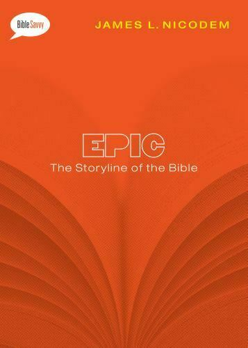 Epic : The Storyline of the Bible by James L. Nicodem