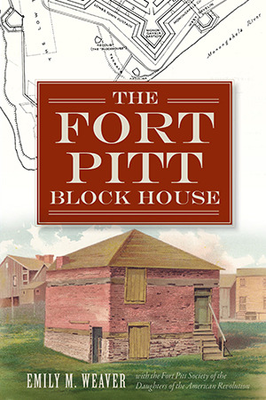 The Fort Pitt Block House Landmarks PA The History Press