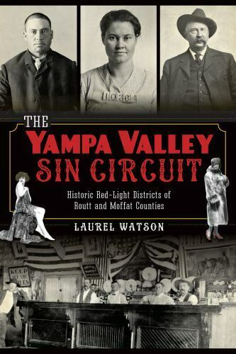 The Yampa Valley Sin Circuit: Historic Red Light Districts of Routt and Moffa...
