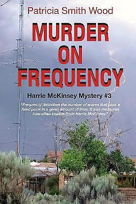 Murder on Frequency : Harrie Mckinsey Mystery #3 by Patricia Smith Wood