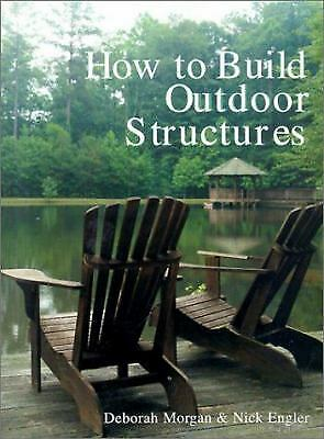 How to Build Outdoor Structures by Deborah Morgan; Nick Engler