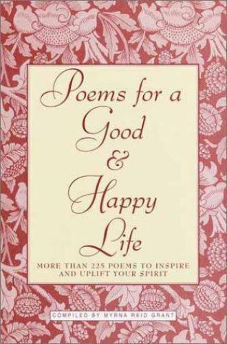 Poems for a Good and Happy Life by Grant Myrna R.