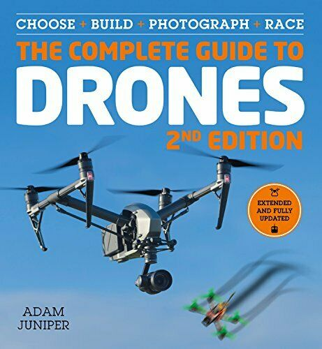 The Complete Guide to Drones, Extended and Fully Updated 2nd Edition: Choose, Bu