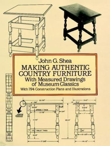 MAKING AUTHENTIC COUNTRY FURNITURE: WITH MEASURED DRAWINGS By John G. Shea $19.76