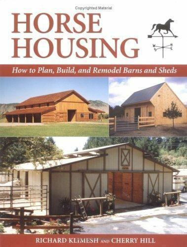 Horse Housing : How to Plan Build and Remodel Barns and Sheds by Cherry...