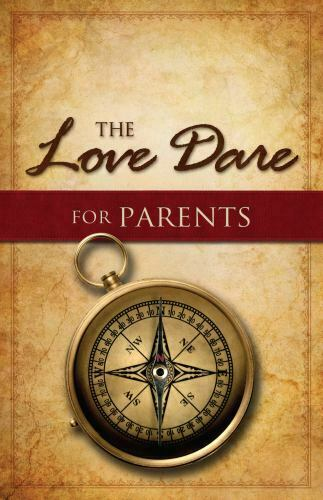 The Love Dare for Parents by Alex Kendrick; Stephen Kendrick
