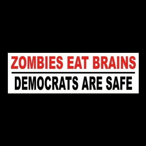 Funny quot;ZOMBIES EAT BRAINS DEMOCRATS ARE SAFEquot; Anti Liberal BUMPER STICKER sign $9.99