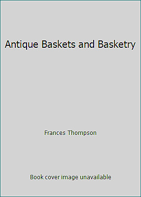 Antique Baskets and Basketry by Frances Thompson