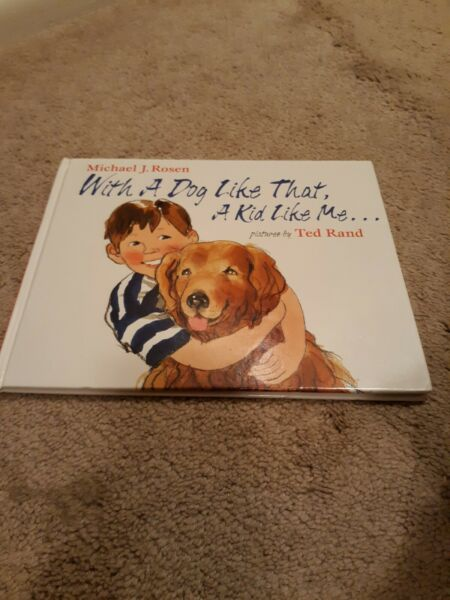 With a Dog Like That A Kid Like Me by Michael j. Rosen hardcover $2.99