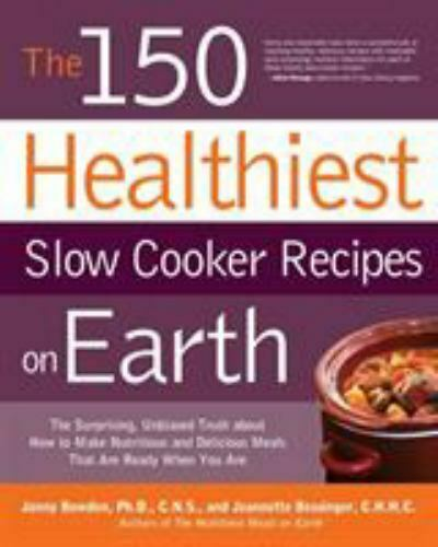 The 150 Healthiest Slow Cooker Recipes on Earth : The Surprising Unbiased... $4.44