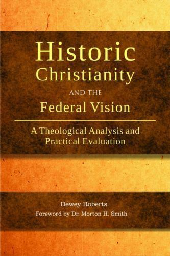 quot;LIKE NEW CONDquot; Historic Christianity and the Federal Vision by Dewey Roberts HC