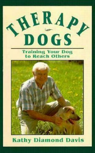 Therapy Dogs : Training Your Dog to Reach Others by Kathy D. Davis $4.09