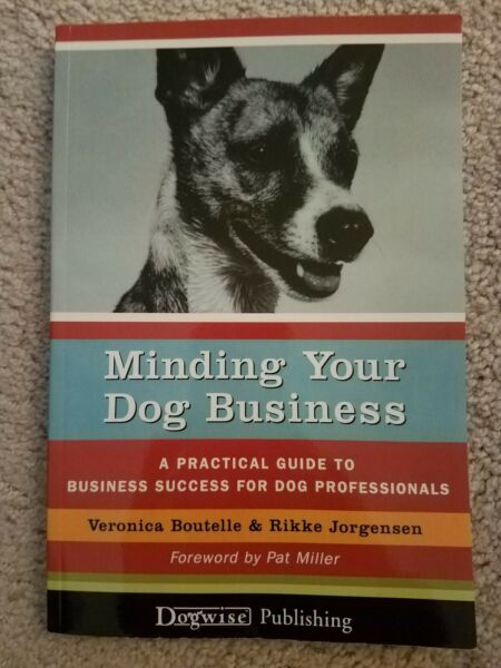 Minding Your Dog Business : A Practical Guide to Business Success for Dog Profe… $9.99