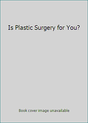 Is Plastic Surgery for You? by Pete Billac