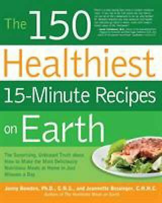 The 150 Healthiest 15 Minute Recipes on Earth: The Surprising Unbiased Truth... $5.56