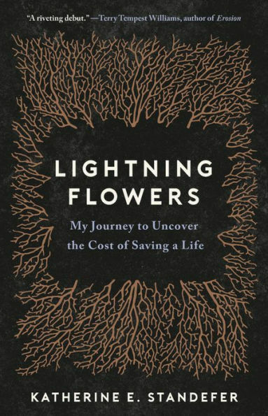 Lightning Flowers: My Journey to Uncover the Cost of Saving a Life $41.89