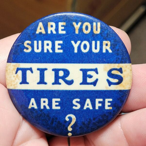 Vintage Are You Sure Your Tires Are Safe Pinback Button Badge $5.79