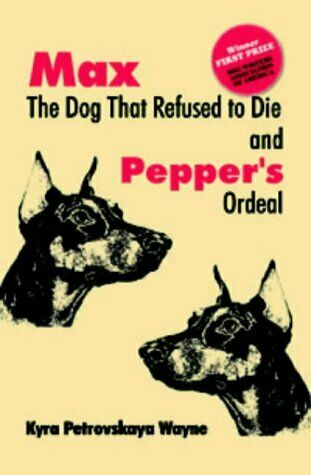 Max the Dog That Refused to Die and: Pepper#x27;s Ordeal by Wayne Kyra Petrovska… $9.95