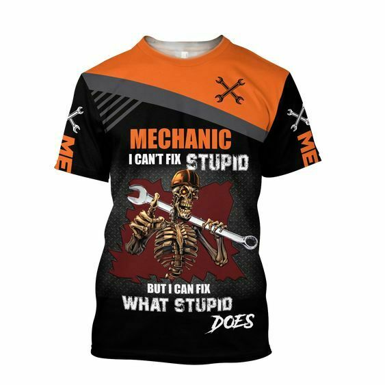 Amazing Mechanic I Can Fix What Stupid Does 3D T shirt All Over Printed $24.50