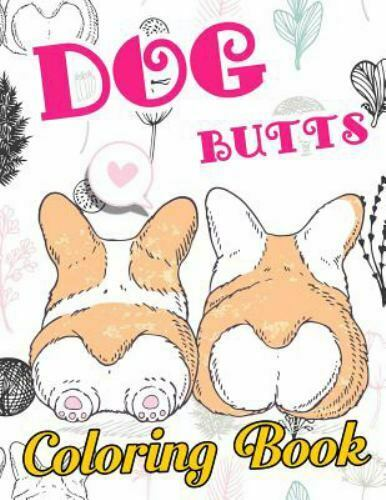 Dog Butt Coloring Book : Funny Cute Coloring Book for Dog Lovers: an... $42.50