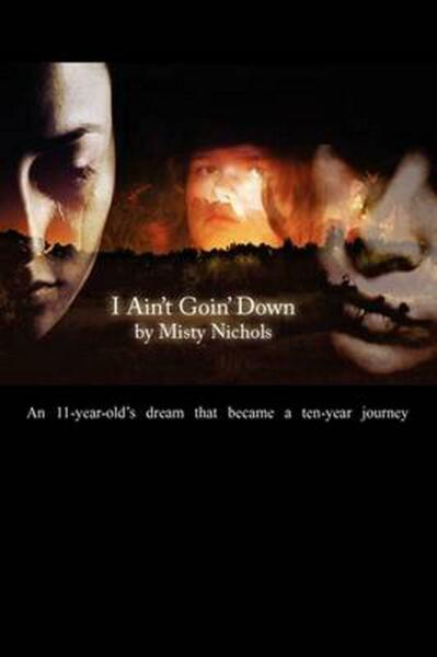 I Ain't Goin' Down!: An 11 Year Old's Dream That Became a Ten Year Journey by Mi