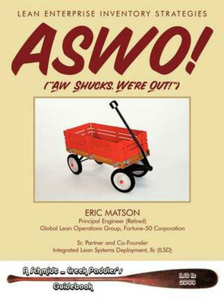 ASWO! (Ah Shucks We're Out!): Lean Enterprise Inventory Strategies by Eric Mat
