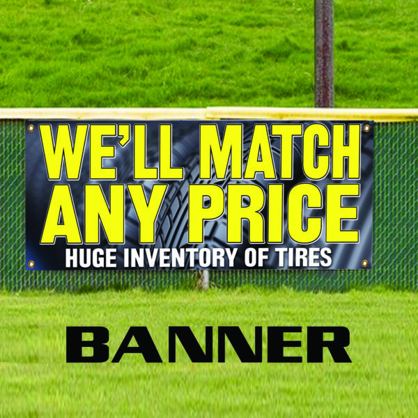 We'll Match Any Price Huge Inventory Of Tires Advertising Vinyl Banner Sign