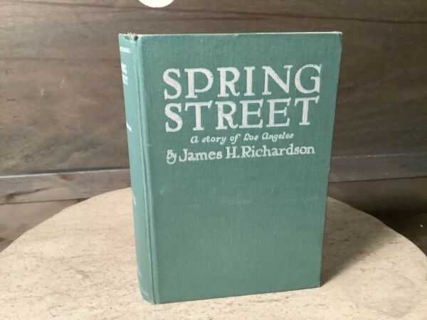 Spring Street A Story of Los Angeles James H. Richardson Hardcover 1922
