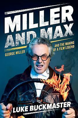 Miller and Max: George Miller and the Making of a Film Legend [ Buckmaster Luke