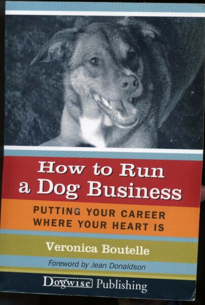 HOW TO RUN A DOG BUSINESS BY VERONICA BOUTELLE COND:VG $3.99