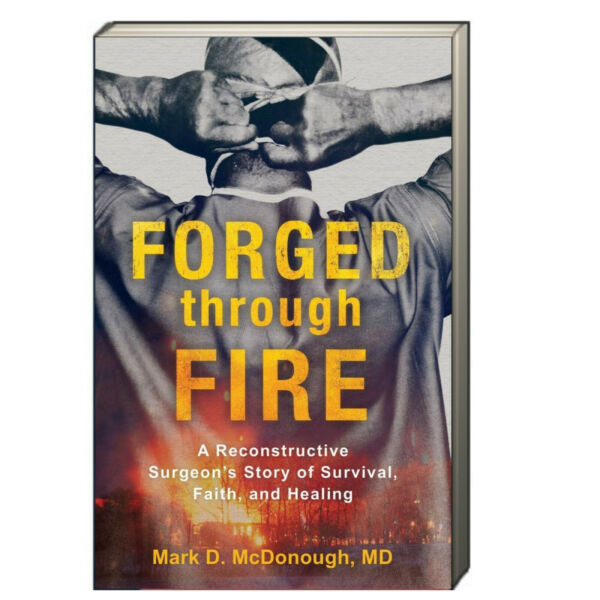 Forged Through Fire by Mark D. McDonough MD survivalfaithhealing (Paperback)