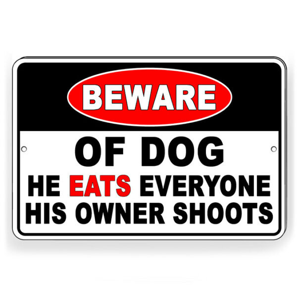 Beware Of Dog He Eats Everyone His Owner Shoots Metal Sign Or Decal 6 SIZES BD64 $10.89